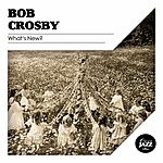 Bob Crosby What's New?