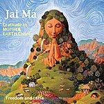 Freedom Jai Ma - Jai Maa - Jai Mata - Mother Earth - Gratitude Mother Mantra - Sanskrit Chant - Yoga Music - Kundalini Music - Single