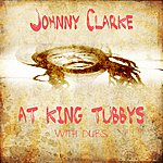 Johnny Clarke Johnny Clarke At King Tubbys With Dubs Platinum Edition