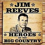 Jim Reeves Heroes Of The Big Country - Jim Reeves