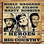 Merle Haggard Heroes Of The Big Country - Haggard, Nelson, Robbins