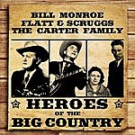Bill Monroe Heroes Of The Big Country - Bill Monroe, Flatt And Scruggs And The Carter Family