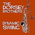 Tommy Dorsey Dynamic Swing - The Dorsey Bothers