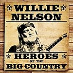 Willie Nelson Heroes Of The Big Country - Willie Nelson