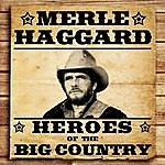 Merle Haggard Heroes Of The Big Country - Merle Haggard