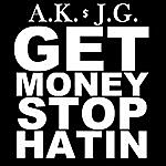 A.K. Get Money Stop Hatin