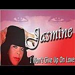 Jasmine I Won't Give Up On Love