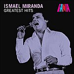 Ismael Miranda Ismael Miranda - Greatest Hits