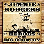 Jimmie Rodgers Heroes Of The Big Country - Jimmie Rodgers