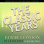 Eddie Condon The Classic Years - In Concert, Vol. 2