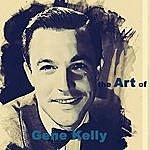 Gene Kelly The Art Of Gene Kelly (Remastered)