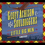 Geoff Achison & The Souldiggers Little Big Men (Remastered)