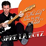 Jake La Botz The Devil Lives In My Throat
