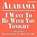Alabama I Want To Be With You Tonight