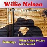 Willie Nelson Building Heartaches