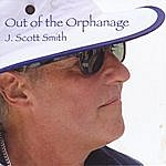 J. Scott Smith Out Of The Orphanage