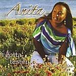 Anita I Gotta Testify (Special Edition)