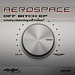 Aerospace Off Bitch Ep