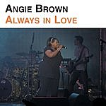 Angie Brown Always In Love