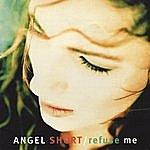 Angel Short Refuse Me