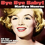 Marilyn Monroe Bye Bye Baby (Marilyn Monroe And All Her Greatest Hits Remastered )