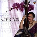 Begum Parveen Sultana Par Excellence