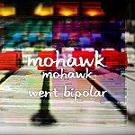 Mo'Hawk Mohawk Went Bipolar