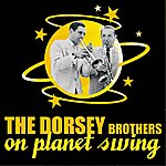 The Dorsey Brothers The Dorsey Brothers On Planet Swing
