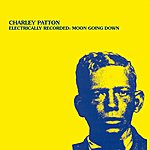 Charley Patton Electrically Recorded: Moon Going Down