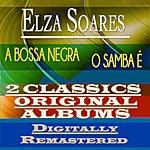 Elza Soares A Bossa Negra & O Samba É (2 Classics Original Albums Digitally Remastered)