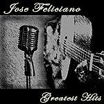 José Feliciano Jose Feliciano: Greatest Hits