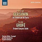 Gerard Schwarz Gershwin: An American In Paris - Grofé: Grand Canyon Suite