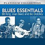B.B. King Blues Essentials: B.B. King, Joan Baez And Bo Diddley