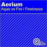 The Aerium Algae On Fire / Finebreeze