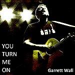 Garrett Wall You Turn Me On