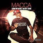 Macca Goin In Hard / In My Zone