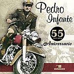 Pedro Infante 55 Aniversario (Vol. 1)