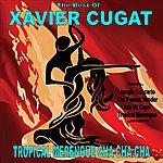 Xavier Cugat Tropical Merengue Cha Cha Cha: The Best Of Xavier Cugat