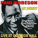 Paul Robeson My Journey: Paul Robeson Live At Carnegie Hall