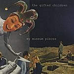 The Gifted Children My Museum Pieces