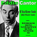 Eddie Cantor If You Knew Susie