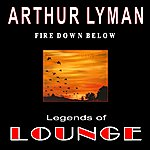 Arthur Lyman Legends Of Lounge: Fire Down Below
