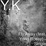 Y.K. Fly Away (Feat. Yung Rossy) - Single