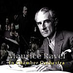 Maurice Ravel Maurice Ravel: In Chamber Orchestra