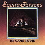 Squire Parsons He Came To Me