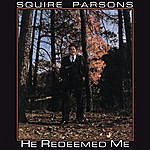 Squire Parsons He Redeemed Me