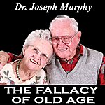 Dr. Joseph Murphy The Fallacy Of Old Age - Single