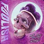 Foolish The Last Laugh - Ep