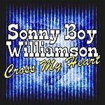 Sonny Boy Williamson Cross My Heart