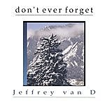 Jeffrey Van D. Don't Ever Forget